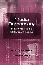 Media democracy : how the media colonize politics