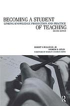 Becoming a student of teaching : linking knowledge production and practice