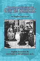 The major surgery of Guy de Chauliac : surgeon and master in medicine of the University of Montpelier :  written in 1363, here re-edited and collated from Latin and French editions and complemented with illustrations, supplemented with notes and an historical introduction about the Middle Ages and the life and the works of Guy de Chauliac