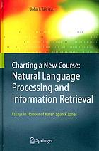 Charting a new course : natural language processing and information retrieval : essays in honour of Karen Spärck Jones