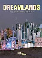 Dreamlands : des parcs d'attractions aux cités du futur