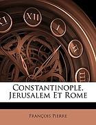 Constantinople, Jérusalem, et Rome