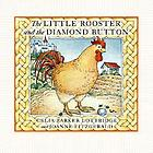 The little rooster and the diamond button : a Hungarian folktale
