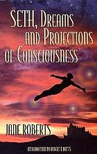 Seth, dreams and projection of consciousness