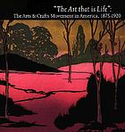 """The art that is life"" : the arts & crafts movement in America, 1875-1920"