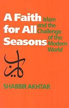 A faith for all seasons : Islam and the challenge of the modern world