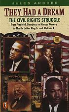 They had a dream : the civil rights struggle, from Frederick Douglass to Marcus Garvey to Martin Luther King, and Malcolm X