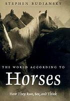The world according to horses : how they run, see, and think