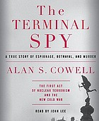 The terminal spy : a true story of espionage, betrayal, and murder