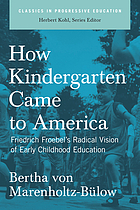 How kindergarten came to America : Friedrich Froebel's radical vision of early childhood education