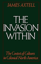 The invasion within : the contest of cultures in Colonial North America