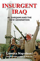 Insurgent Iraq : Al Zarqawi and the new generation