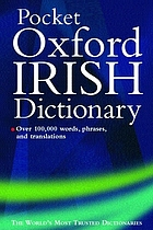 The Oxford pocket Irish dictionary : Béarla-Gaeilge, Gaeilge-Béarla = ; English-Irish, Irish-EnglishThe pocket Oxford Irish dictionary (English-Irish) [or] (Irish-English)The Pocket oxford irish dictionary english-irishThe pocket Oxford Irish dictionaryThe Oxford pocket Irish dictionary Béarla-Gaeilge; Gaeilge-Béarla; English-Irish; Irish-English; [over 100 000 words, phrases and translations; extensive grammatical help]Pocket Oxford Irish dictionary : béarla - gaeilge, gaeilge - béarla = English - Irish, Irish - English