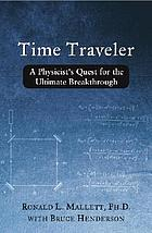 Time traveler : a physicist's quest for the ultimate breakthrough