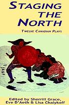 Staging the North : twelve Canadian plays
