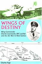 Wings of destiny Wing Commander Charles Learmonth DFC and Bar, and the air war in New Guinea