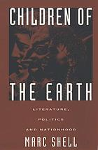 Children of the earth : literature, politics, and nationhood