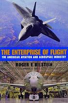 The enterprise of flight : the American aviation and aerospace industry