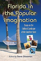 Florida in the popular imagination : essays on the cultural landscape of the Sunshine State
