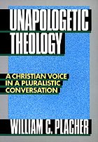 Unapologetic theology : a Christian voice in a pluralistic conversation