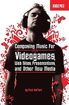 Music for new media : composing for videogames, Web sites, presentations, and other interactive media