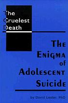 The cruelest death : the enigma of adolescent suicide