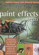 The new paint effects project book : learn 100 decorative painting techniques, with practical examples and step-by-step projects to transform your home