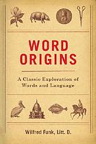 Word origins and their romantic stories Word origins : a classic exploration of words and language