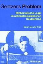 Gentzens Problem : mathematische Logik im nationalsozialistischen Deutschland