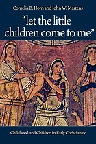 """Let the little children come to me"" : childhood and children in early Christianity"