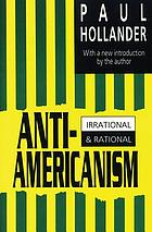 Anti-Americanism : irrational & rational ; with a new introducton by the author ; including reassessment, comment on reviews, and update