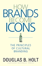 How brands become icons : the principles of cultural branding