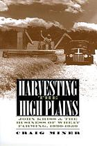 Harvesting the high plains : John Kriss and the business of wheat farming, 1920-1950