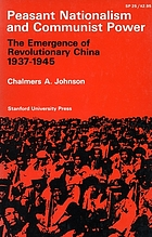 Peasant nationalism and communist power; the emergence of revolutionary China 1937-1945