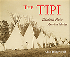 The tipi : traditional Native American shelter