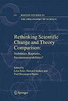 Rethinking scientific change and theory comparison : stabilities, ruptures, incommensurabilities?