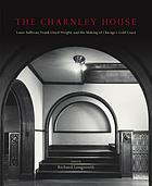 The Charnley House : Louis Sullivan, Frank Lloyd Wright, and the making of Chicago's gold coast