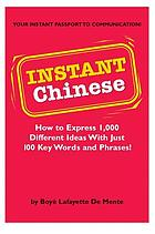 Instant Chinese : how to express 1,000 different ideas with just 100 key words and phrases