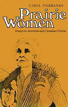Prairie women : images in American and Canadian fiction