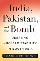 India, Pakistan, and the bomb debating nuclear stability in South Asia