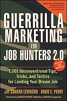 Guerrilla marketing for job hunters 2.0 : 1,001 unconventional tips, tricks, and tactics for landing your dream job