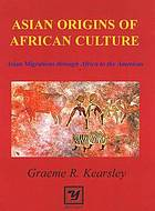 Asian origins of African culture : Asian migrations through Africa to the Americas