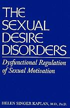 The sexual desire disorders : dysfunctional regulation of sexual motivation