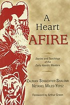 A heart afire : stories and teachings of the early Hasidic masters