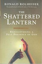 The shattered lantern : rediscovering a felt presence of God