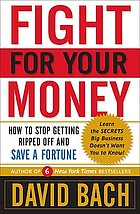Fight for your money : how to stop getting ripped off and save a fortune