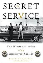 The Secret Service : the hidden history of an enigmatic agency
