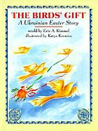 The birds' gift : a Ukrainian Easter story