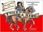Twice a hero : Polish American heroes of the American Revolution : Thaddeus Kosciuszko and Casimir Pulaski