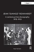 Jean 'Django' Reinhardt : a contextual bio-discography 1910-1953